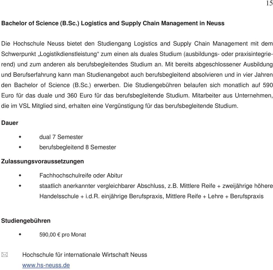 ) Logistics and Supply Chain Management in Neuss Die Hochschule Neuss bietet den Studiengang Logistics and Supply Chain Management mit dem Schwerpunkt Logistikdienstleistung zum einen als duales