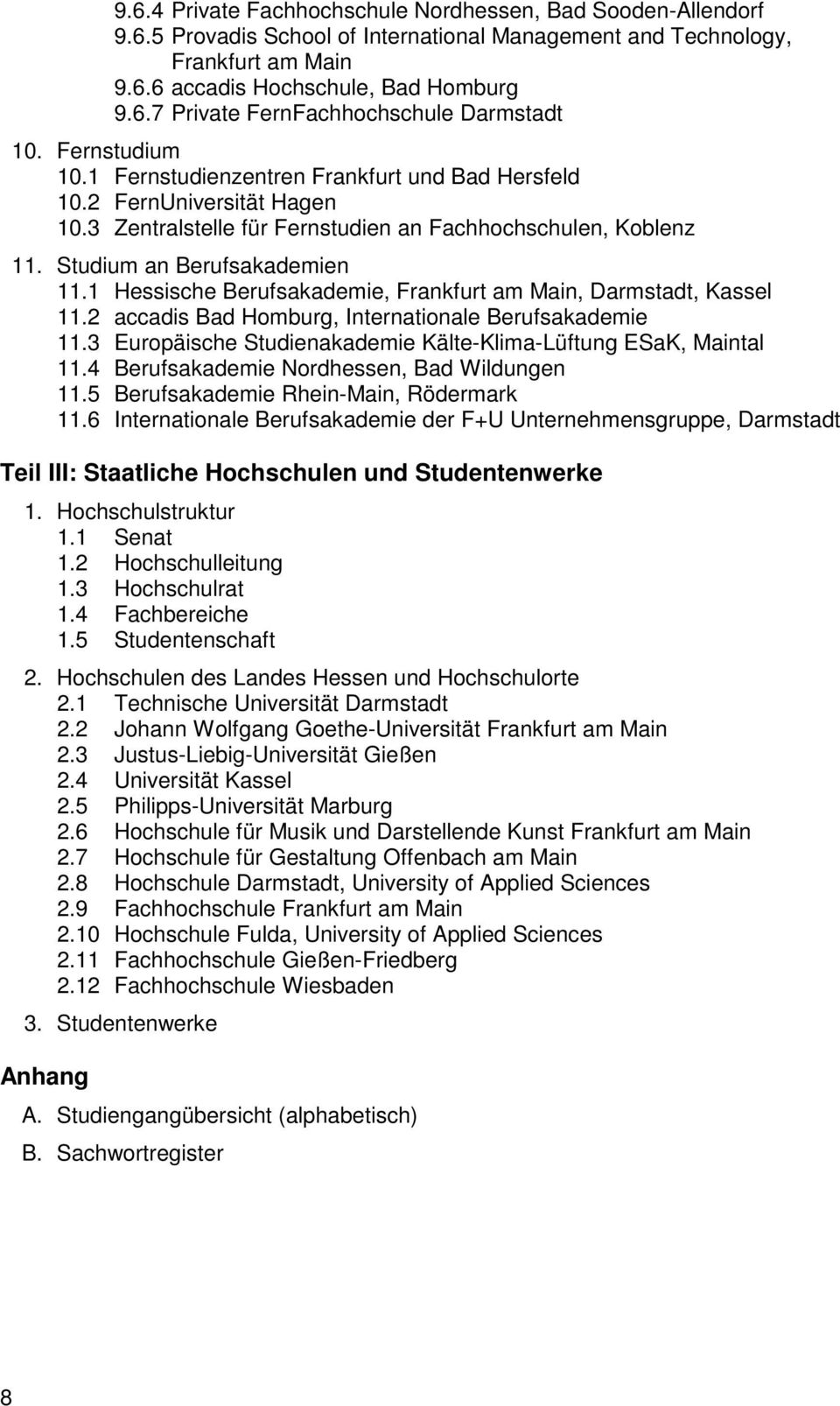1 Hessische Berufsakademie, Frankfurt am Main, Darmstadt, Kassel 11.2 accadis Bad Homburg, Internationale Berufsakademie 11.3 Europäische Studienakademie Kälte-Klima-Lüftung ESaK, Maintal 11.