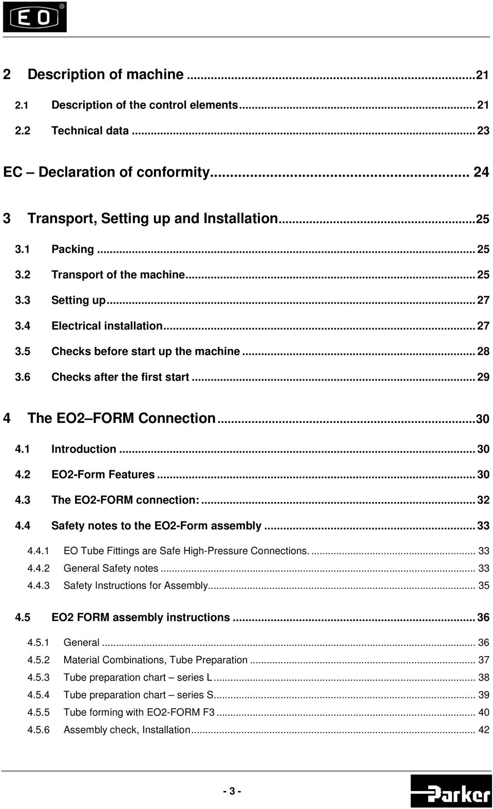 ..30 4.1 Introduction... 30 4.2 EO2-Form Features... 30 4.3 The EO2-FORM connection:... 32 4.4 Safety notes to the EO2-Form assembly... 33 4.4.1 EO Tube Fittings are Safe High-Pressure Connections.