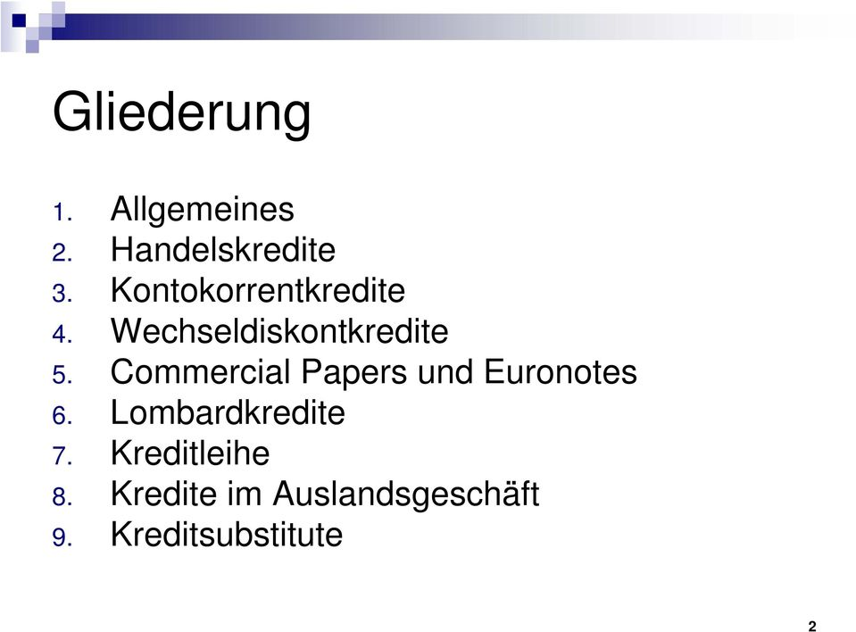 Commercial Papers und Euronotes 6. Lombardkredite 7.