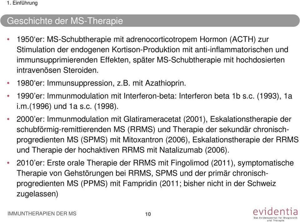 1990 er: Immunmodulation mit Interferon-beta: Interferon beta 1b s.c. (1993), 1a i.m.(1996) und 1a s.c. (1998).