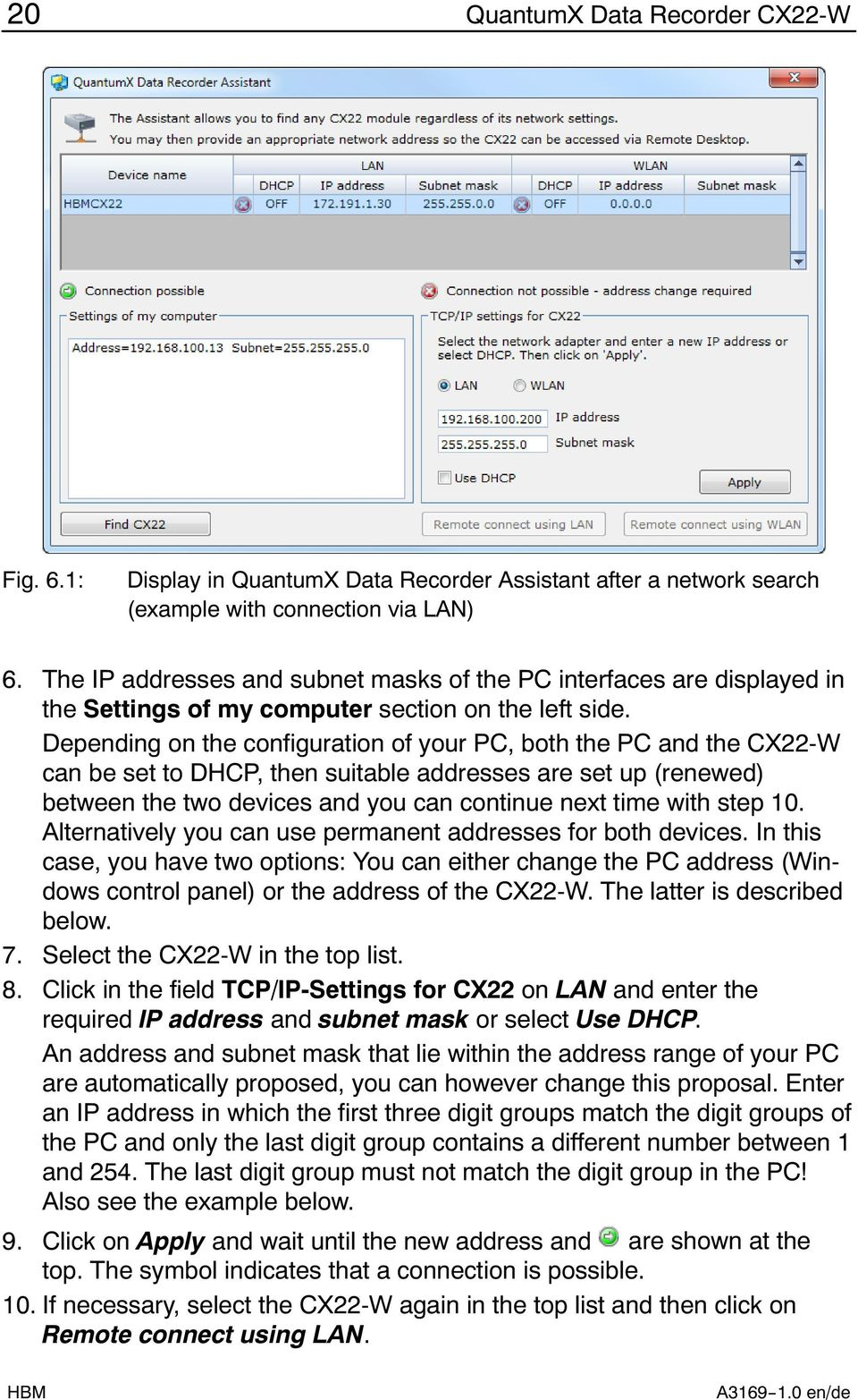 Depending on the configuration of your PC, both the PC and the CX22 W can be set to DHCP, then suitable addresses are set up (renewed) between the two devices and you can continue next time with step