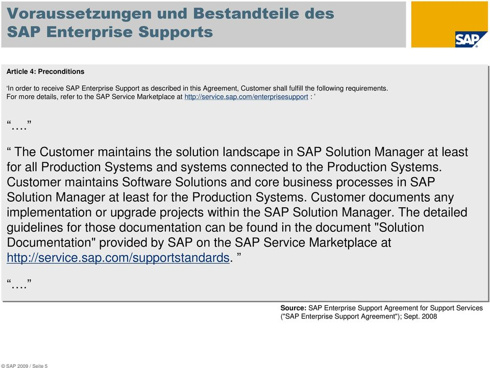 The Customer maintains the solution landscape in SAP Solution Manager at least for all Production Systems and systems connected to the Production Systems.