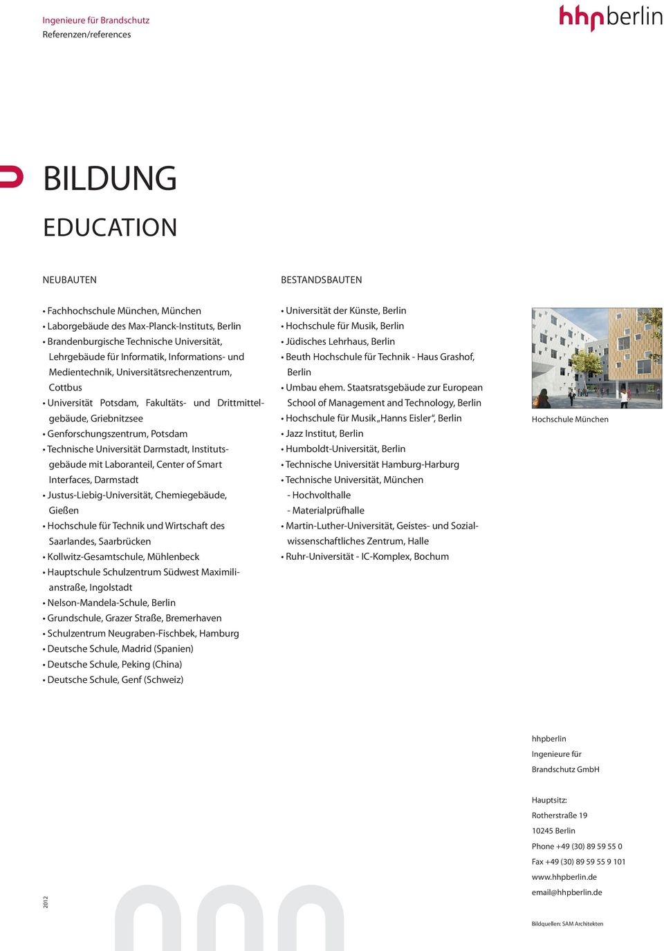 mit Laboranteil, Center of Smart Interfaces, Darmstadt Justus-Liebig-Universität, Chemiegebäude, Gießen Hochschule für Technik und Wirtschaft des Saarlandes, Saarbrücken Kollwitz-Gesamtschule,