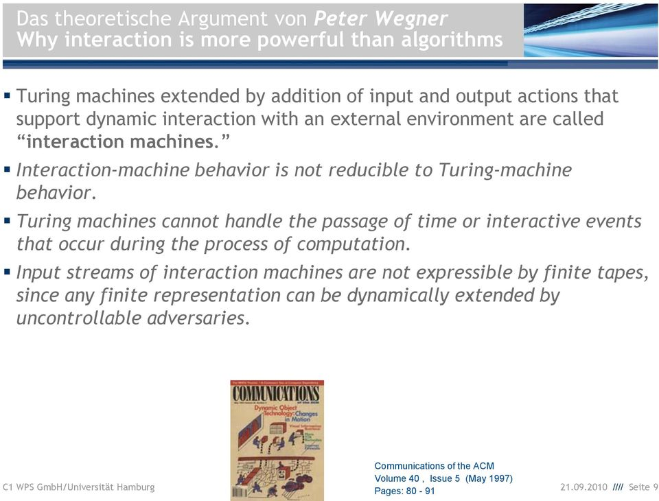 Turing machines cannot handle the passage of time or interactive events that occur during the process of computation.