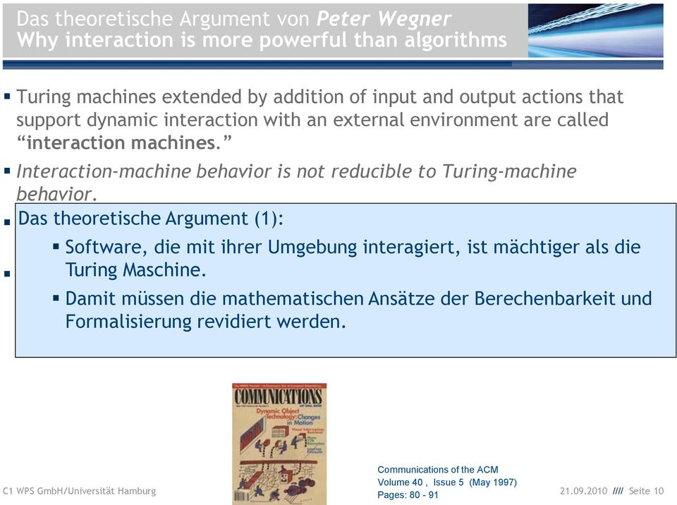 Turing Das theoretische machines cannot Argument handle (1): the passage of time or interactive events that occur Software, during die the mit process ihrer Umgebung of computation.