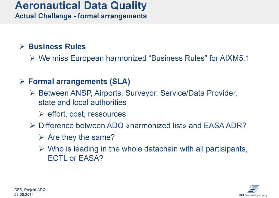 1 Formal arrangements (SLA) Between ANSP, Airports, Surveyor, Service/Data Provider, state and local