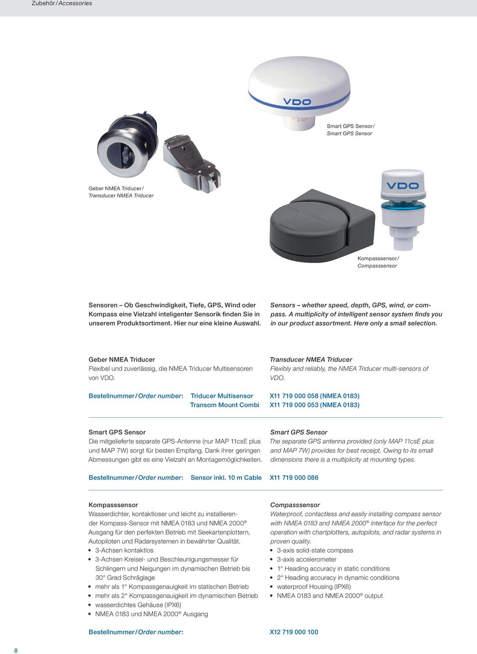 A multiplicity of intelligent sensor system finds you in our product assortment. Here only a small selection. Geber NMEA Triducer Flexibel und zuverlässig, die NMEA Triducer Multisensoren von VDO.
