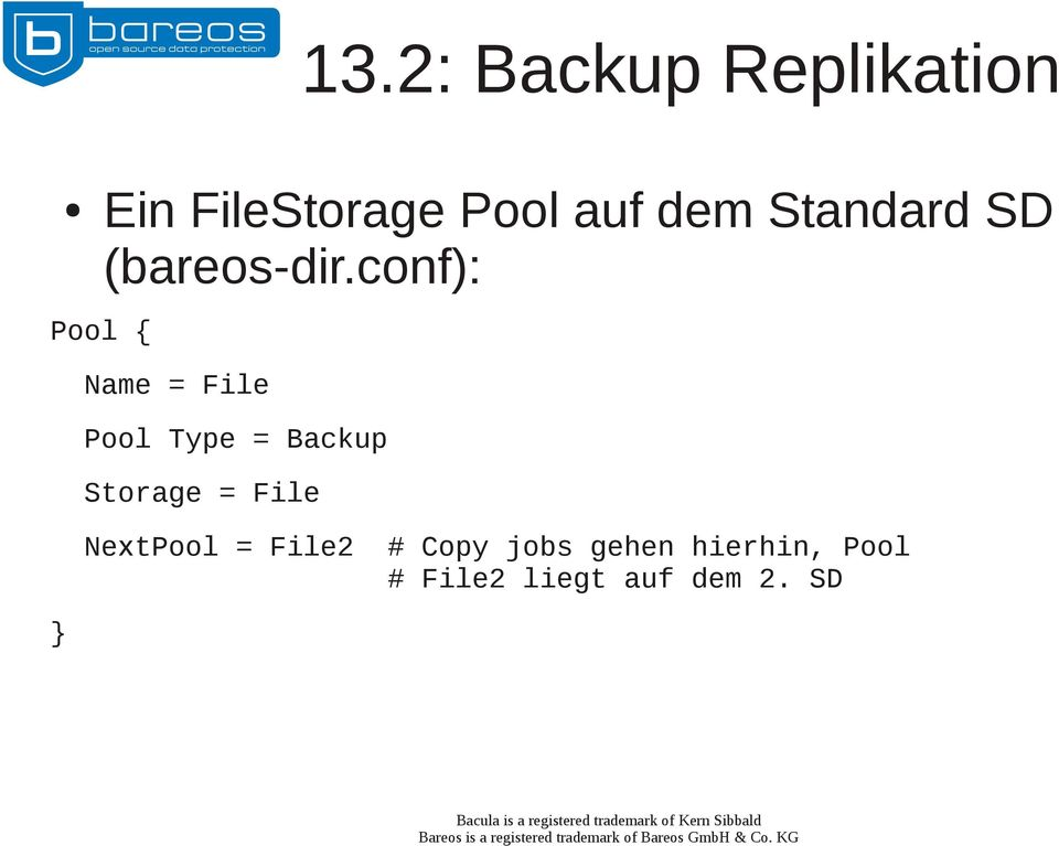 conf): Pool { } Name = File Pool Type = Backup