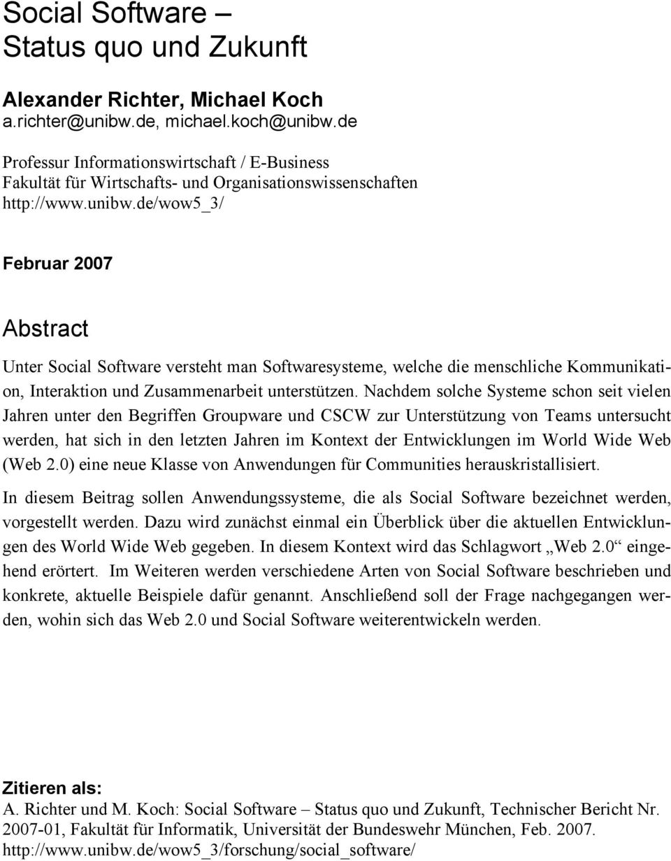 de/wow5_3/ Februar 2007 Abstract Unter Social Software versteht man Softwaresysteme, welche die menschliche Kommunikation, Interaktion und Zusammenarbeit unterstützen.