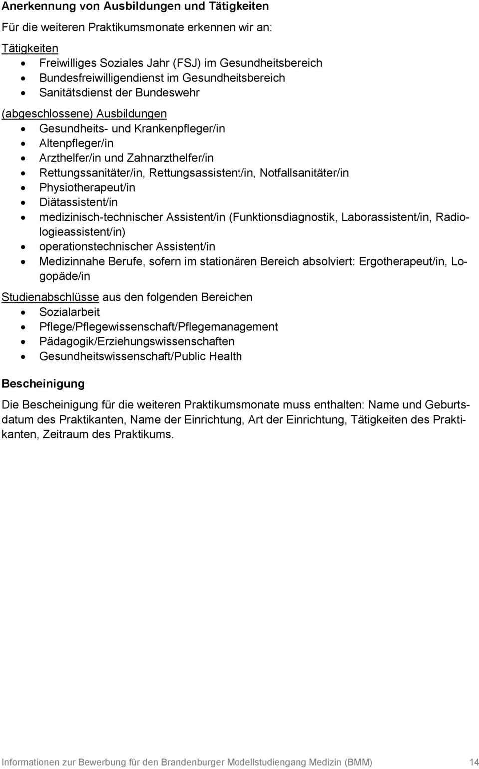 Rettungsassistent/in, Notfallsanitäter/in Physiotherapeut/in Diätassistent/in medizinisch-technischer Assistent/in (Funktionsdiagnostik, Laborassistent/in, Radiologieassistent/in)