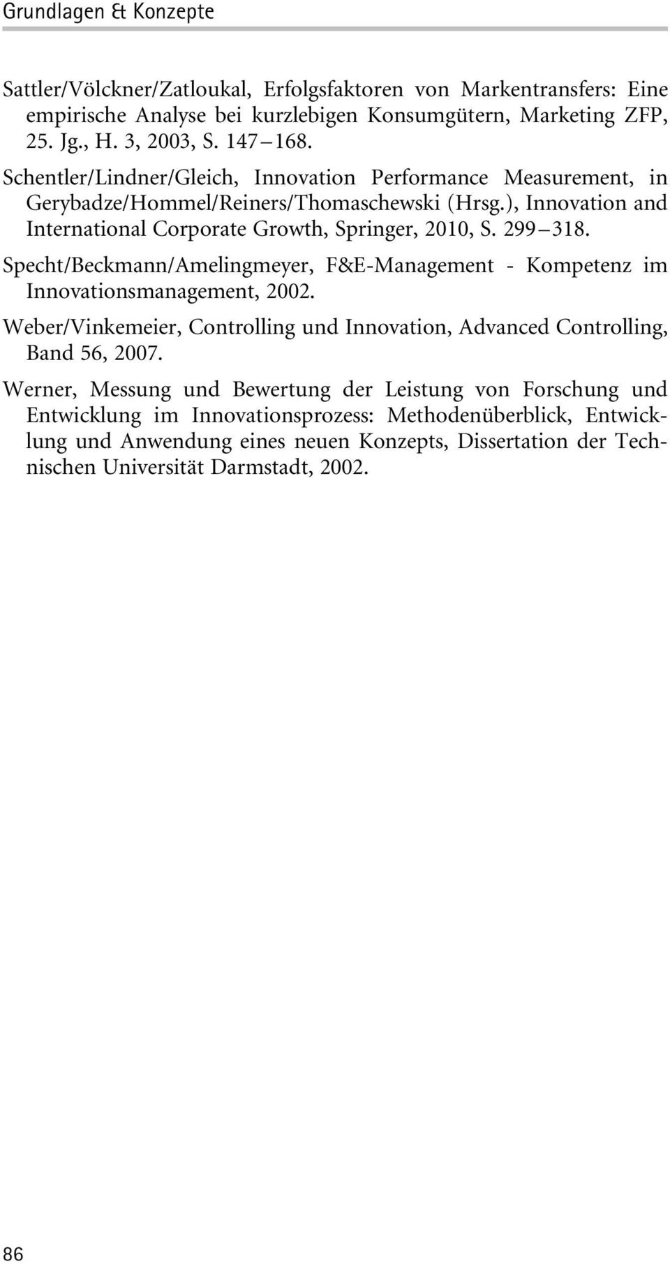 Specht/Beckmann/Amelingmeyer, F&E-Management - Kompetenz im Innovationsmanagement, 2002. Weber/Vinkemeier, Controlling und Innovation, Advanced Controlling, Band 56, 2007.