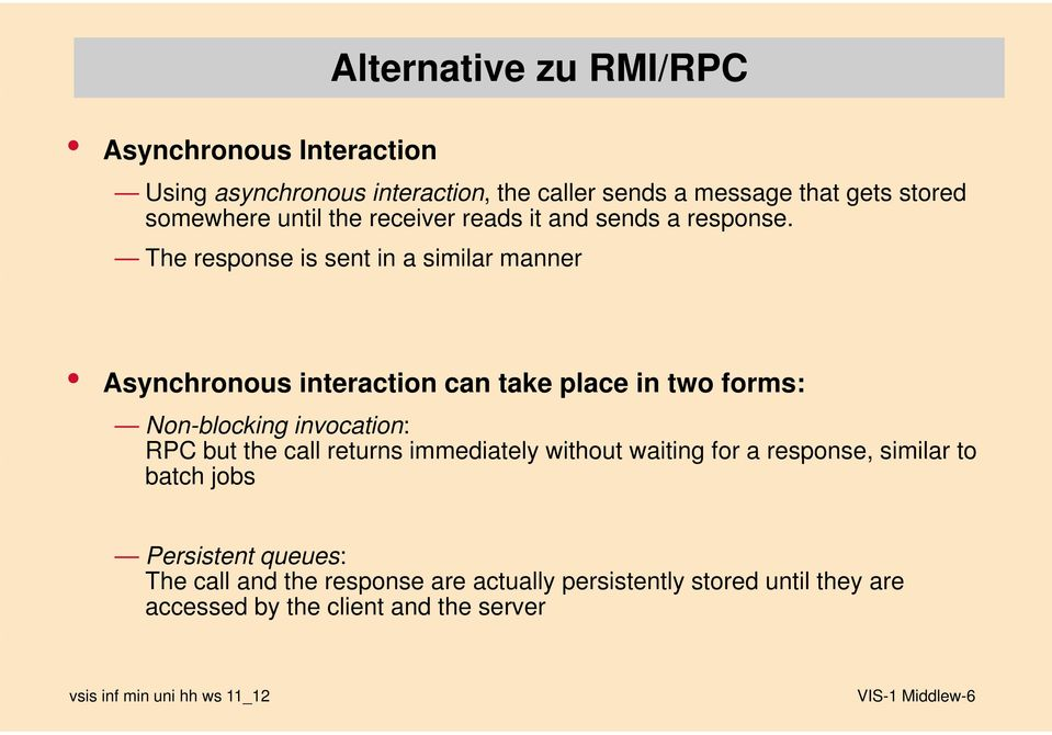 The response is sent in a similar manner Asynchronous interaction can take place in two forms: Non-blocking invocation: RPC but the call