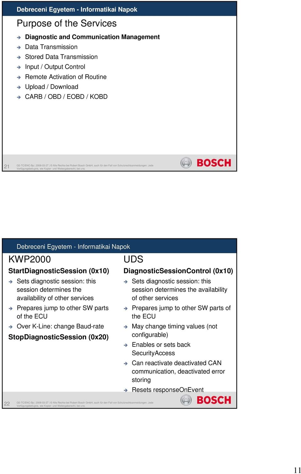 change Baud-rate StopDiagnosticSession (0x20) UDS DiagnosticSessionControl (0x10) Sets diagnostic session: this session determines the availability of other services Prepares jump to other SW