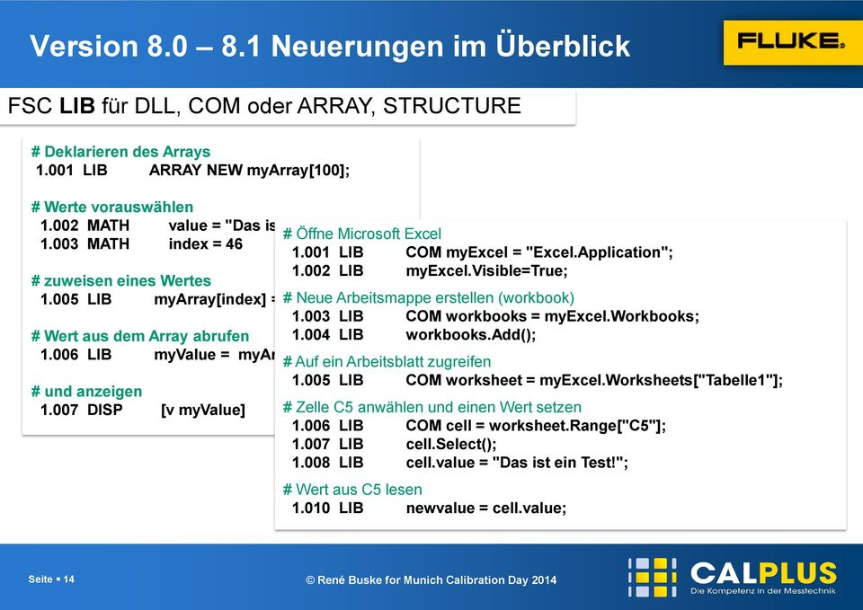 005 LIB myarray[index] = # value; Neue Arbeitsmappe erstellen (workbook) 1.003 LIB COM workbooks = myexcel.workbooks; # Wert aus dem Array abrufen 1.004 LIB workbooks.add(); 1.