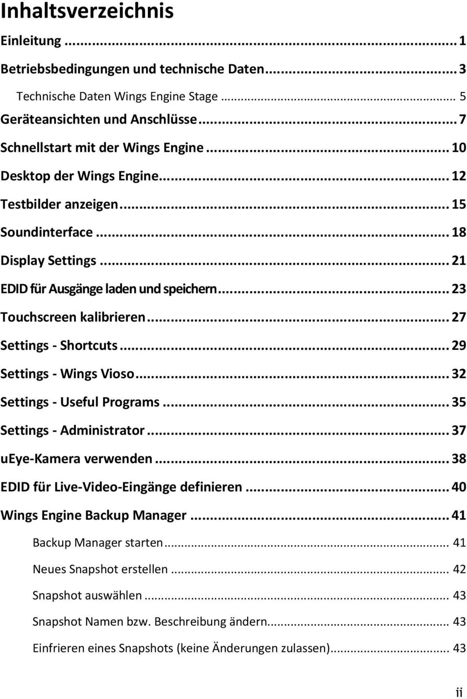 .. 27 Settings Shortcuts... 29 Settings Wings Vioso... 32 Settings Useful Programs... 35 Settings Administrator... 37 ueye Kamera verwenden... 38 EDID für Live Video Eingänge definieren.