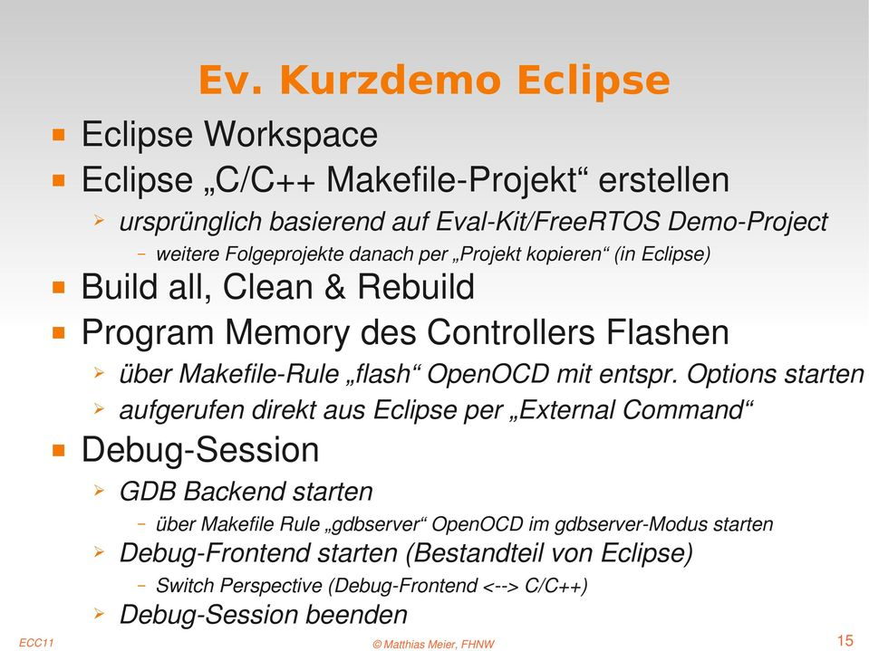 Options starten aufgerufen direkt aus Eclipse per External Command Debug Session GDB Backend starten über Makefile Rule gdbserver OpenOCD im