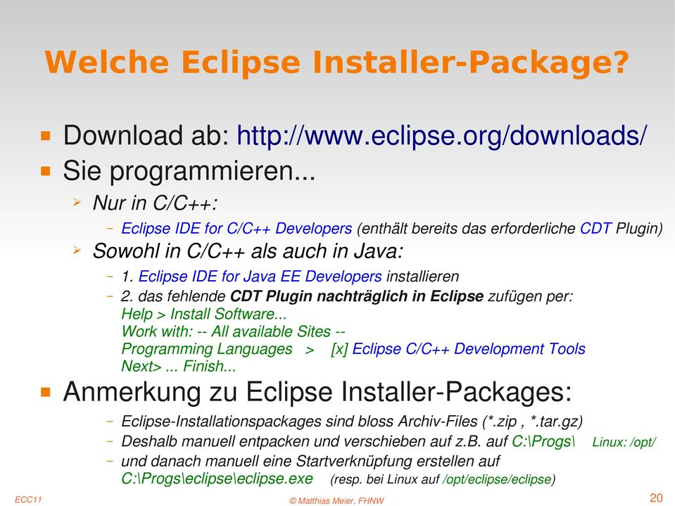 .. Work with: All available Sites Programming Languages > [x] Eclipse C/C++ Development Tools Next>... Finish.