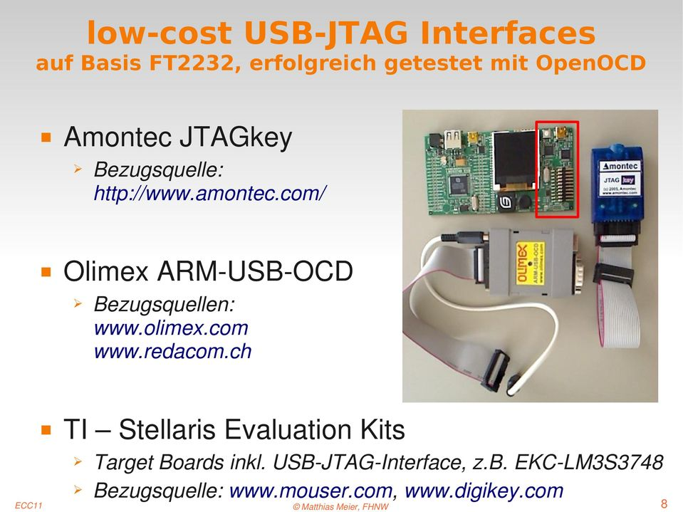ch TI Stellaris Evaluation Kits Bezugsquelle: http://www.amontec.