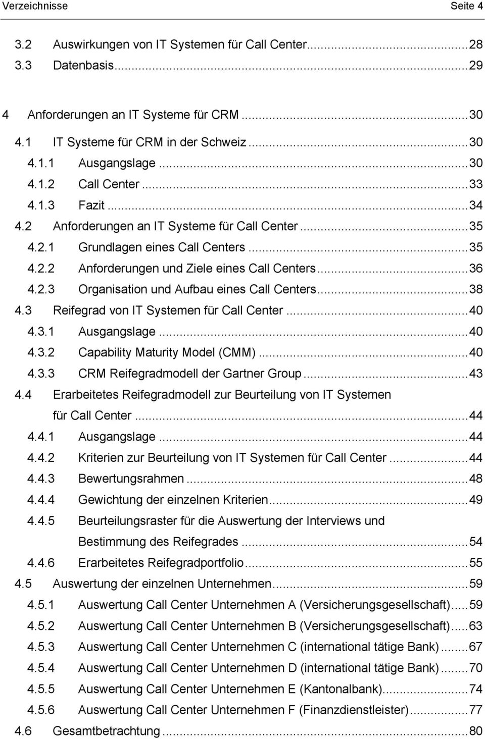 ..38 4.3 Reifegrad von IT Systemen für Call Center...40 4.3.1 Ausgangslage...40 4.3.2 Capability Maturity Model (CMM)...40 4.3.3 CRM Reifegradmodell der Gartner Group...43 4.