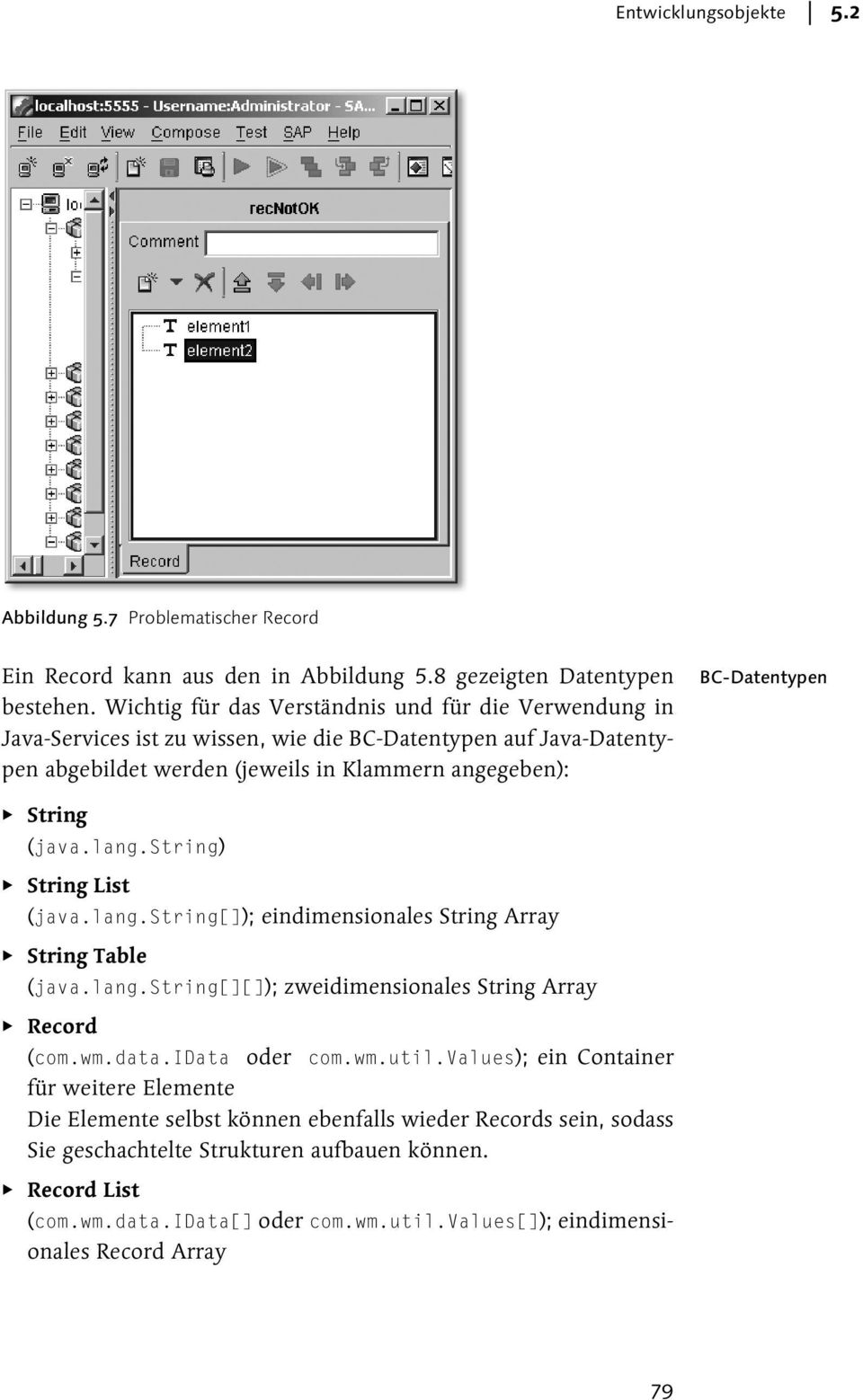 String (java.lang.string) String List (java.lang.string[]); eindimensionales String Array String Table (java.lang.string[][]); zweidimensionales String Array Record (com.wm.data.idata oder com.