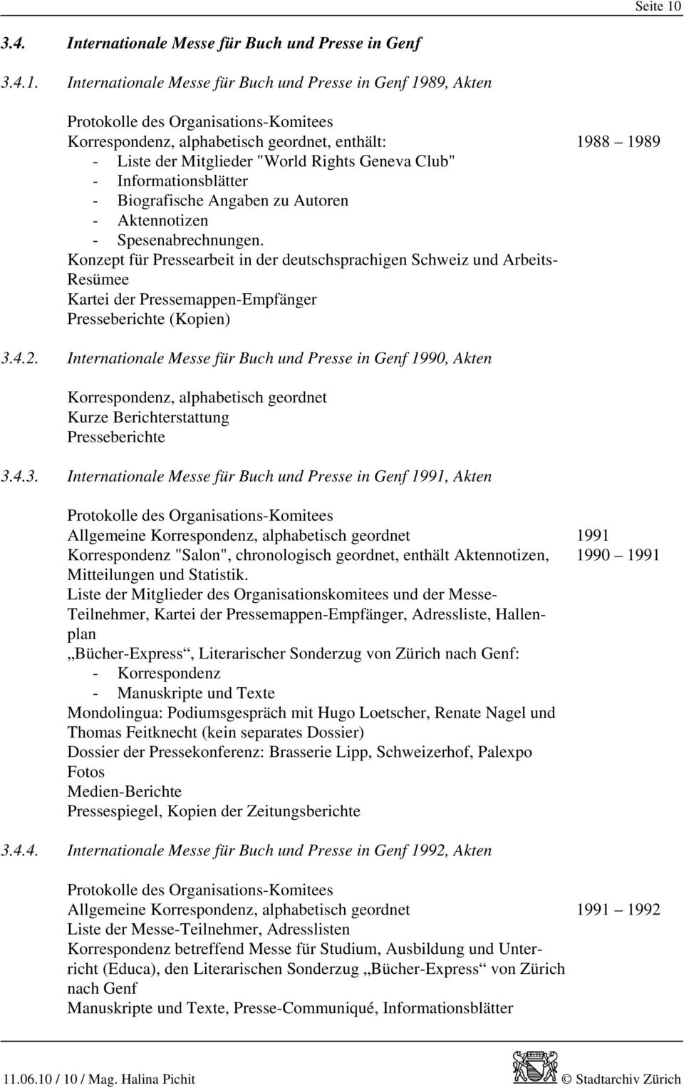 "Internationale Messe für Buch und Presse in Genf 1989, Akten Protokolle des Organisations-Komitees, alphabetisch geordnet, enthält: - Liste der Mitglieder ""World Rights Geneva Club"" -"