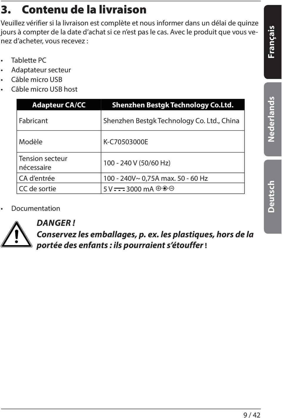 Bestgk Technology Co.Ltd. Shenzhen Bestgk Technology Co. Ltd., China K-C70503000E Nederlands Tension secteur nécessaire 100-240 V (50/60 Hz) CA d entrée 100-240V~ 0,75A max.