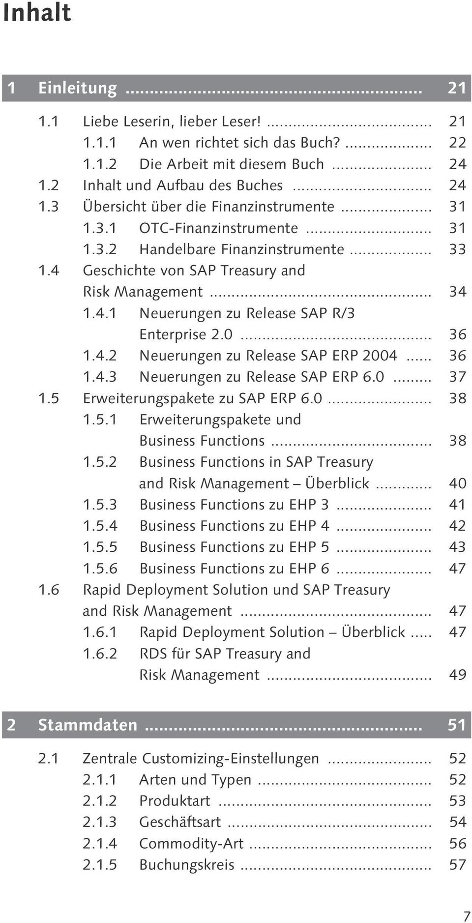 .. 36 1.4.3 Neuerungen zu Release SAP ERP 6.0... 37 1.5 Erweiterungspakete zu SAP ERP 6.0... 38 1.5.1 Erweiterungspakete und Business Functions... 38 1.5.2 Business Functions in SAP Treasury and Risk Management Überblick.