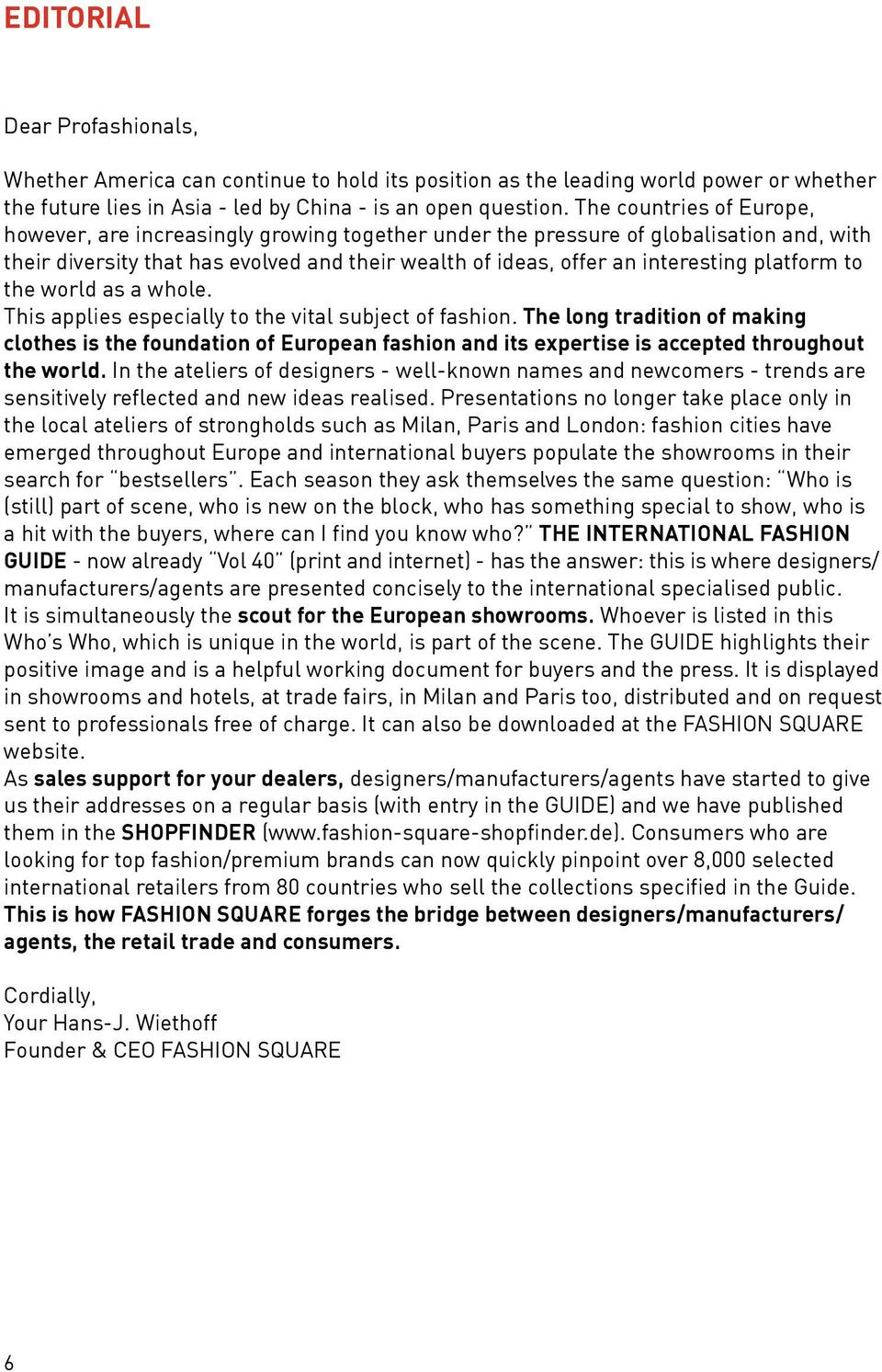 platform to the world as a whole. This applies especially to the vital subject of fashion.