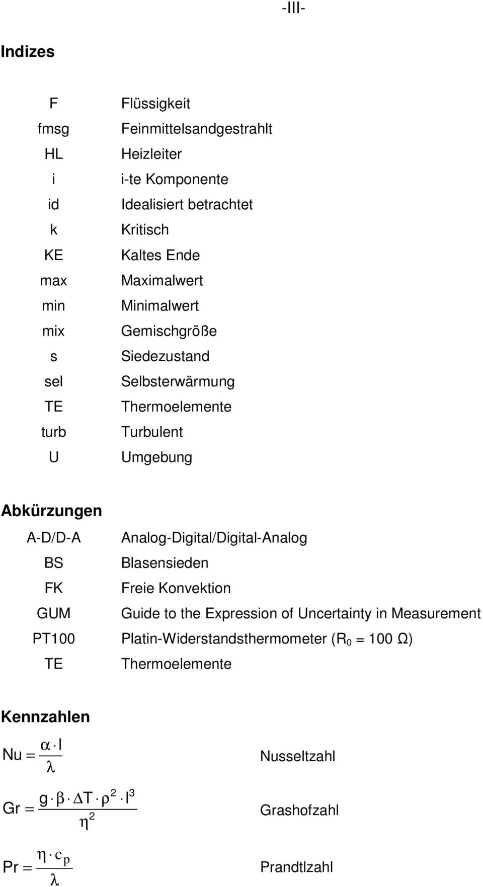 A-D/D-A BS FK GUM PT100 TE Analog-Digital/Digital-Analog Blasensieden Freie Konvektion Guide to the Expression of Uncertainty in Measurement