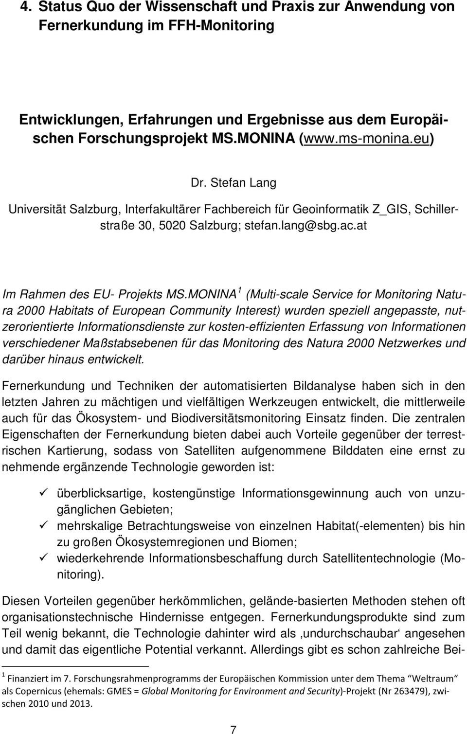 MONINA 1 (Multi-scale Service for Monitoring Natura 2000 Habitats of European Community Interest) wurden speziell angepasste, nutzerorientierte Informationsdienste zur kosten-effizienten Erfassung