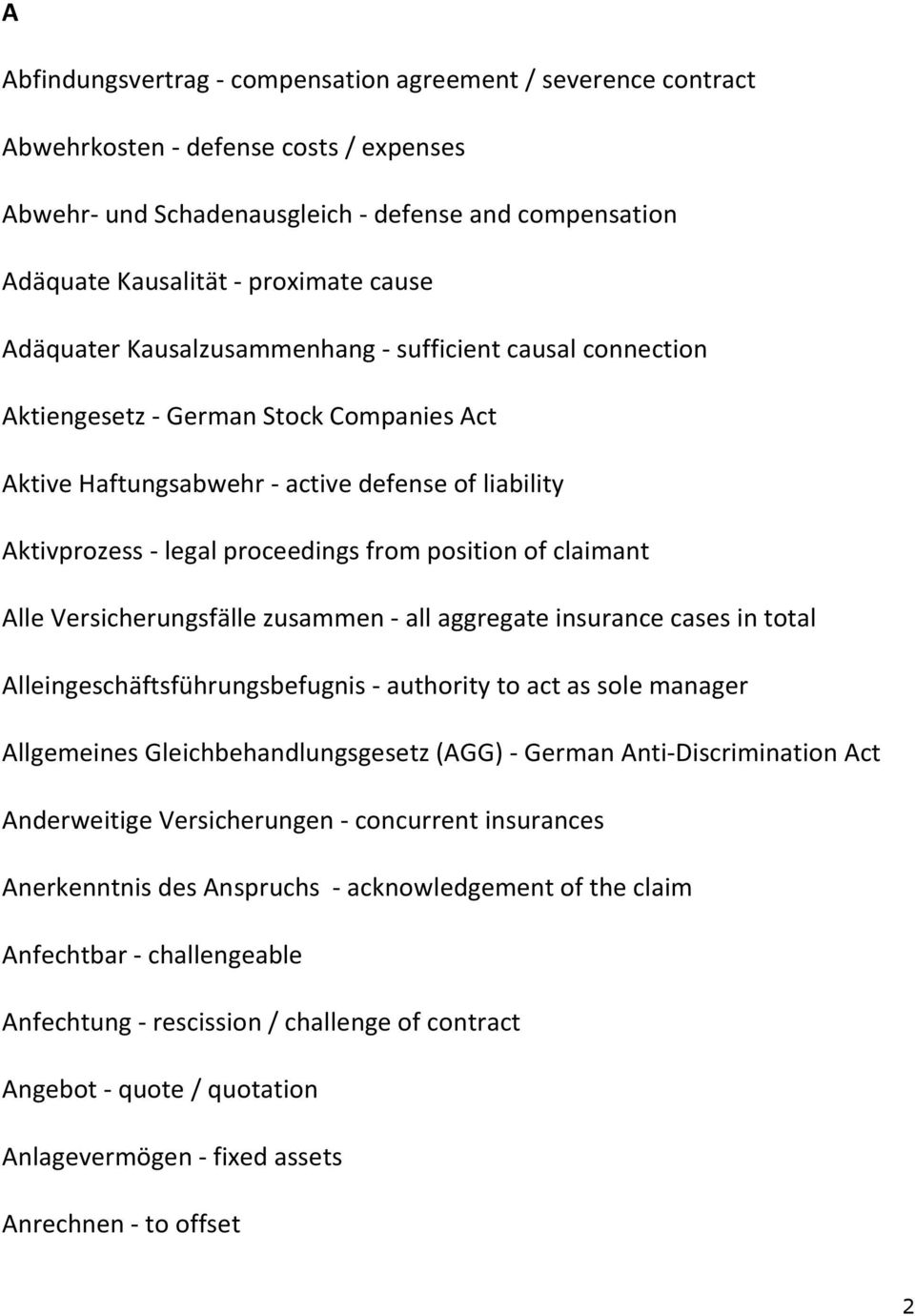 position of claimant Alle Versicherungsfälle zusammen - all aggregate insurance cases in total Alleingeschäftsführungsbefugnis - authority to act as sole manager Allgemeines Gleichbehandlungsgesetz
