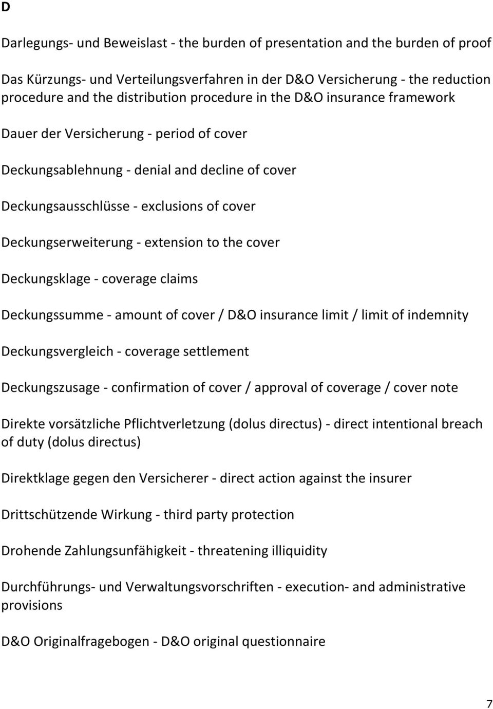 extension to the cover Deckungsklage - coverage claims Deckungssumme - amount of cover / D&O insurance limit / limit of indemnity Deckungsvergleich - coverage settlement Deckungszusage - confirmation