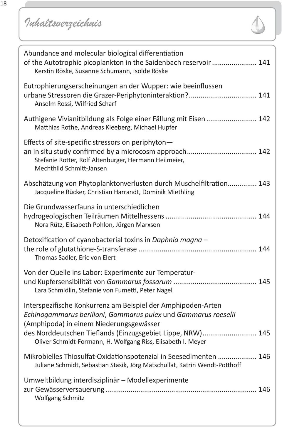 4 Anselm Rossi, Wilfried Scharf Authigene Vivianitbildung als Folge einer Fällung mit Eisen 4 Matthias Rothe, Andreas Kleeberg, Michael Hupfer Effects of site-specific stressors on periphyton an in