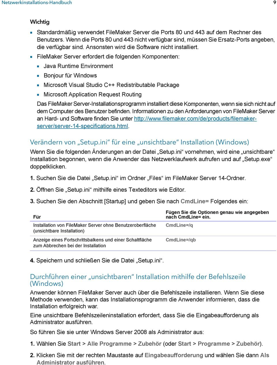 1 FileMaker Server erfordert die folgenden Komponenten: 1 Java Runtime Environment 1 Bonjour für Windows 1 Microsoft Visual Studio C++ Redistributable Package 1 Microsoft Application Request Routing