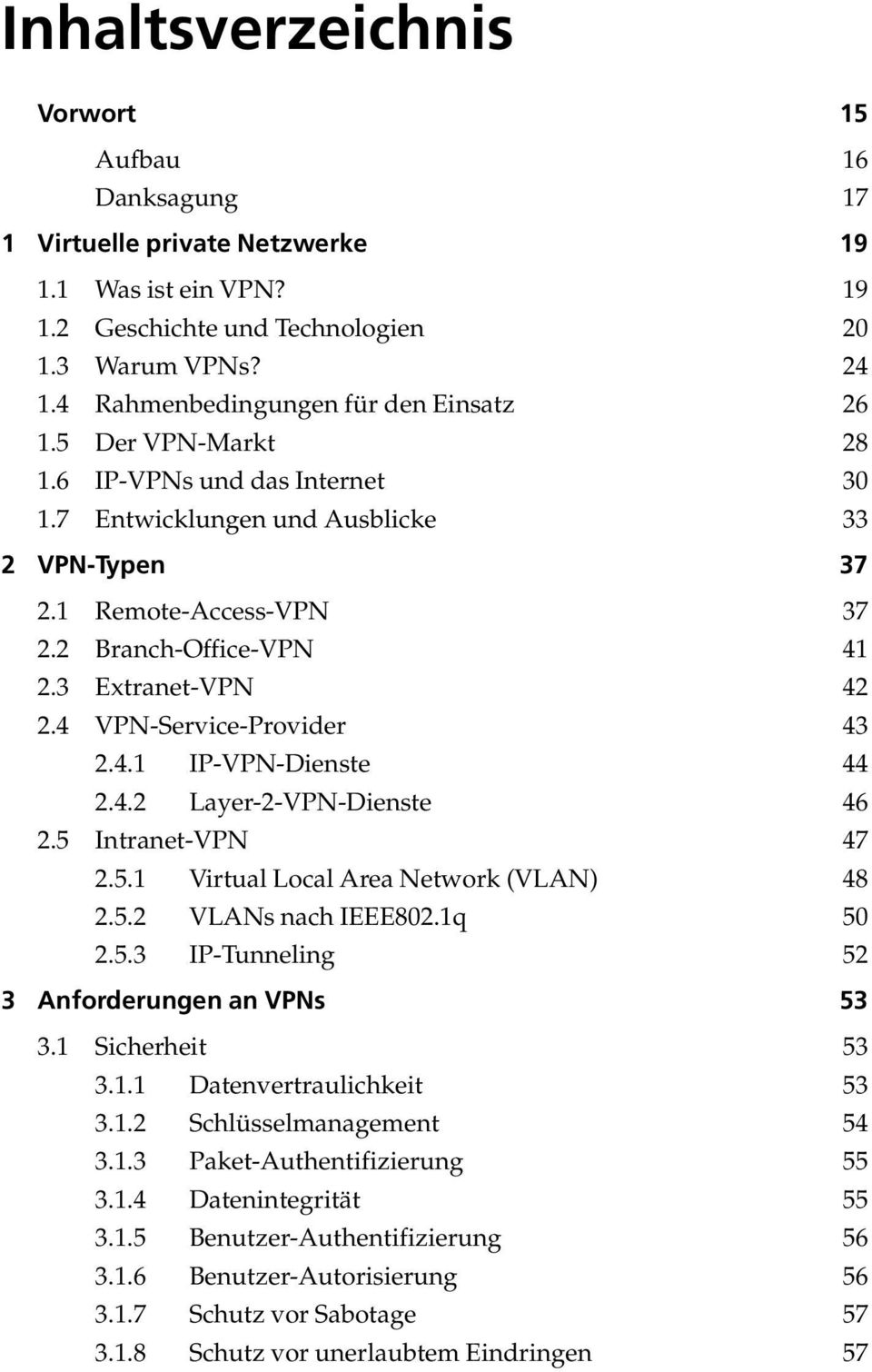 3 Extranet-VPN 42 2.4 VPN-Service-Provider 43 2.4.1 IP-VPN-Dienste 44 2.4.2 Layer-2-VPN-Dienste 46 2.5 Intranet-VPN 47 2.5.1 Virtual Local Area Network (VLAN) 48 2.5.2 VLANs nach IEEE802.1q 50 2.5.3 IP-Tunneling 52 3 Anforderungen an VPNs 53 3.