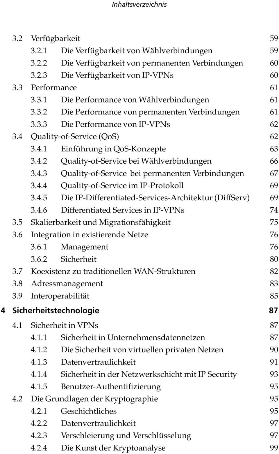 4.2 Quality-of-Service bei Wählverbindungen 66 3.4.3 Quality-of-Service bei permanenten Verbindungen 67 3.4.4 Quality-of-Service im IP-Protokoll 69 3.4.5 Die IP-Differentiated-Services-Architektur (DiffServ) 69 3.