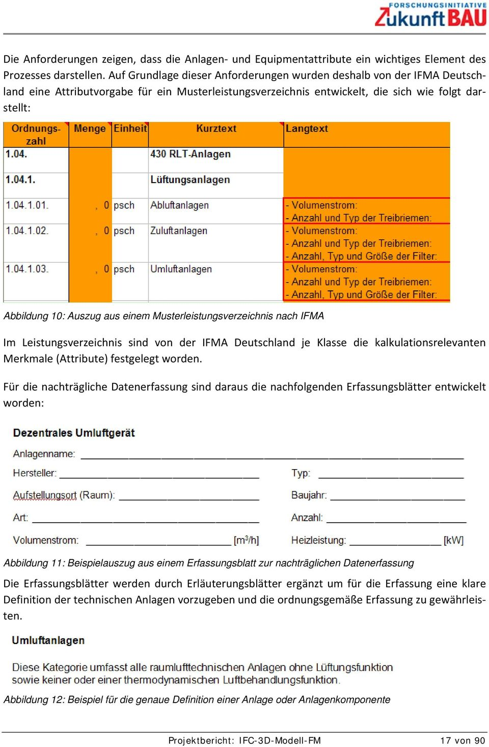 einem Musterleistungsverzeichnis nach IFMA Im Leistungsverzeichnis sind von der IFMA Deutschland je Klasse die kalkulationsrelevanten Merkmale (Attribute) festgelegt worden.