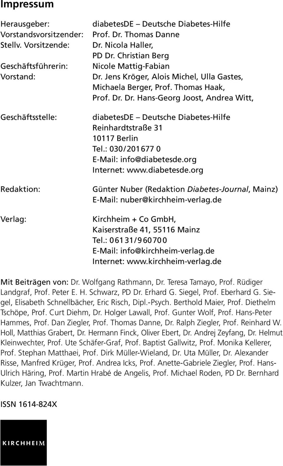 : 030 / 201 677 0 E-Mail: info@diabetesde.org Internet: www.diabetesde.org Günter Nuber (Redaktion Diabetes-Journal, Mainz) E-Mail: nuber@kirchheim-verlag.