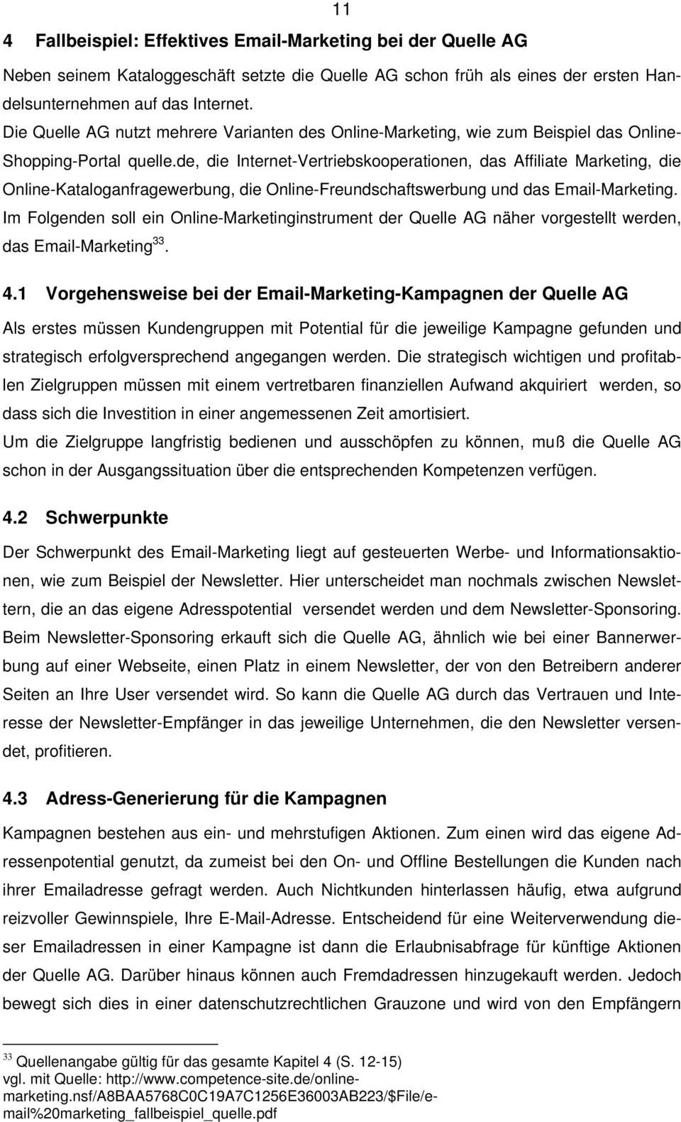 de, die Internet-Vertriebskooperationen, das Affiliate Marketing, die Online-Kataloganfragewerbung, die Online-Freundschaftswerbung und das Email-Marketing.