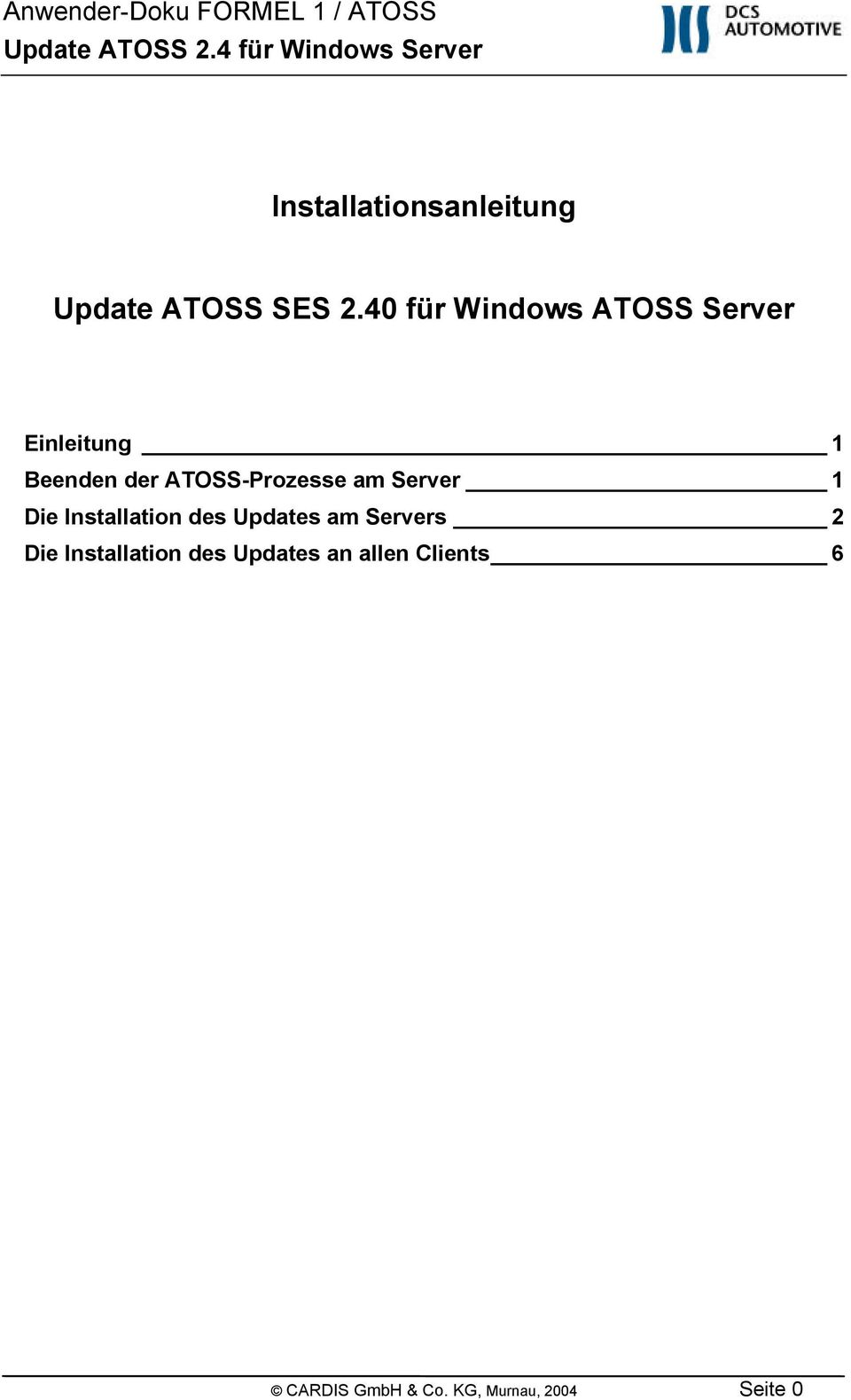 ATOSS-Prozesse am Server 1 Die Installation des Updates am