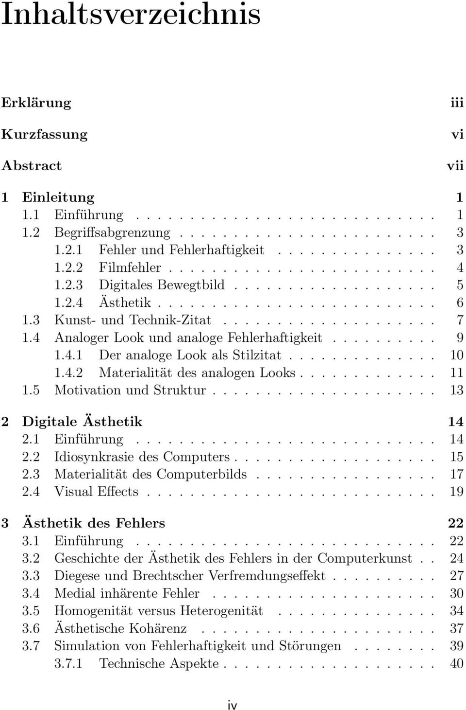 5 MotivationundStruktur... 13 2 Digitale Ästhetik 14 2.1 Einführung... 14 2.2 IdiosynkrasiedesComputers... 15 2.3 MaterialitätdesComputerbilds... 17 2.4 VisualEffects... 19 3 Ästhetik des Fehlers 22 3.