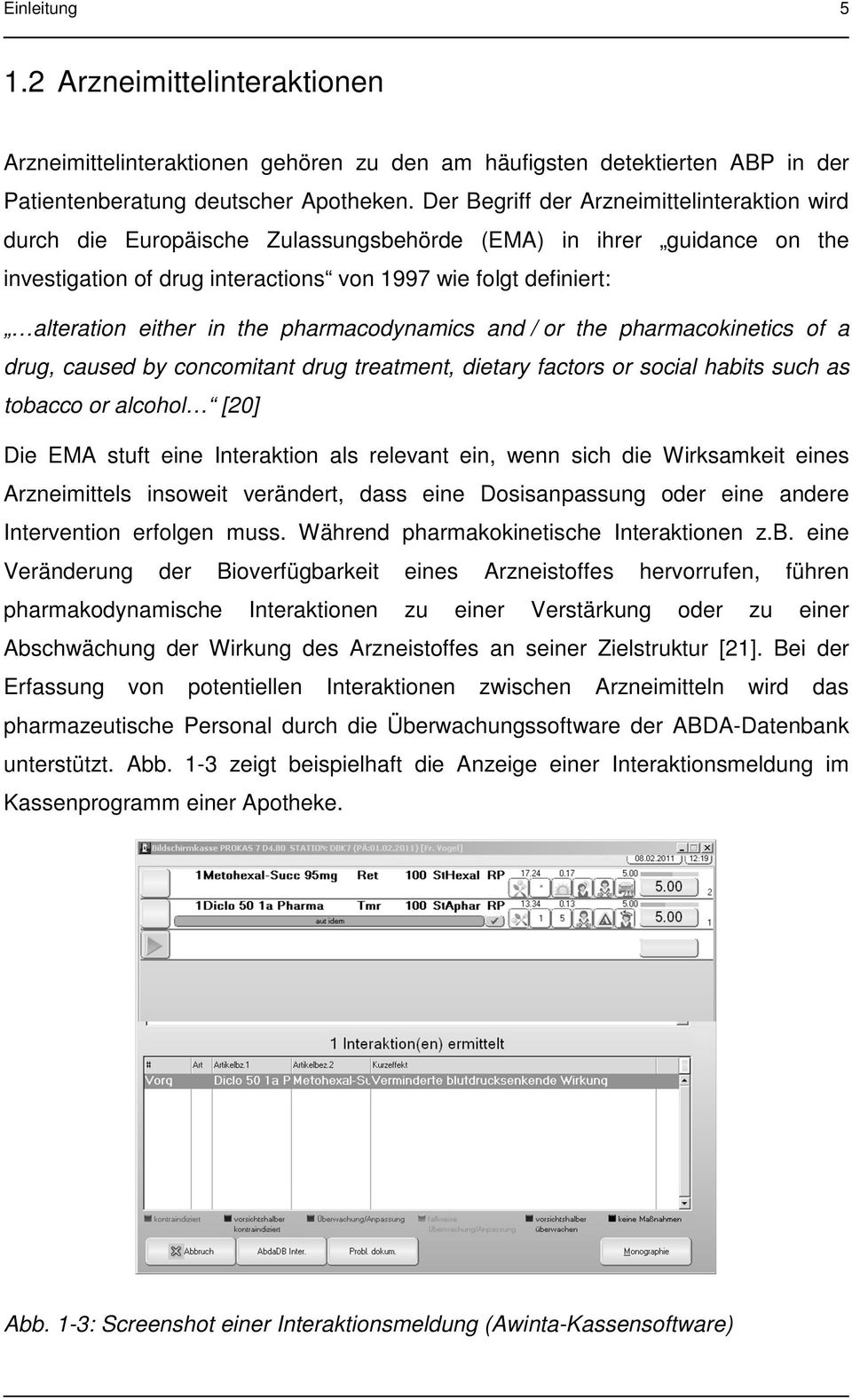 in the pharmacodynamics and / or the pharmacokinetics of a drug, caused by concomitant drug treatment, dietary factors or social habits such as tobacco or alcohol [20] Die EMA stuft eine Interaktion
