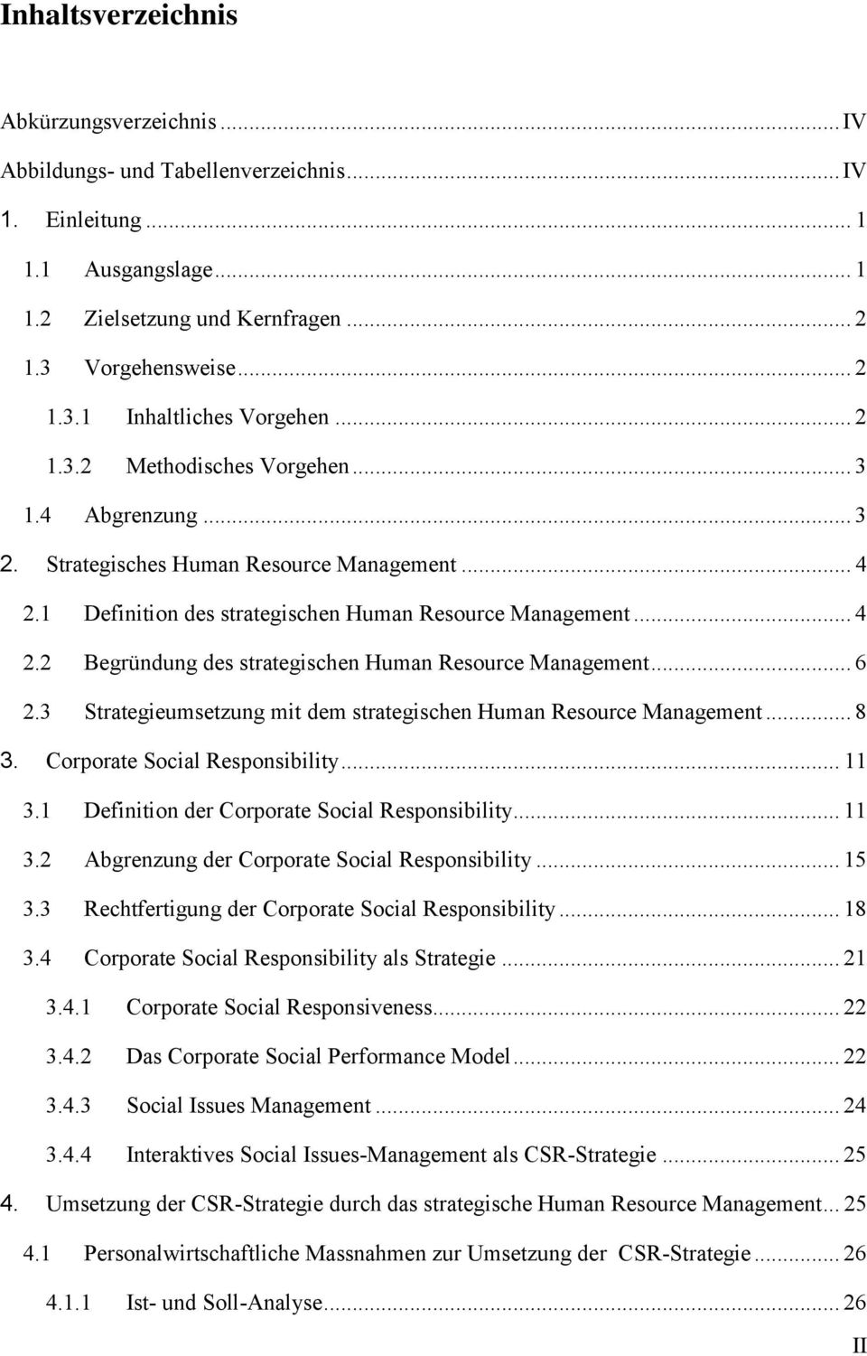 .. 6 2.3 Strategieumsetzung mit dem strategischen Human Resource Management... 8 3. Corporate Social Responsibility... 11 3.1 Definition der Corporate Social Responsibility... 11 3.2 Abgrenzung der Corporate Social Responsibility.