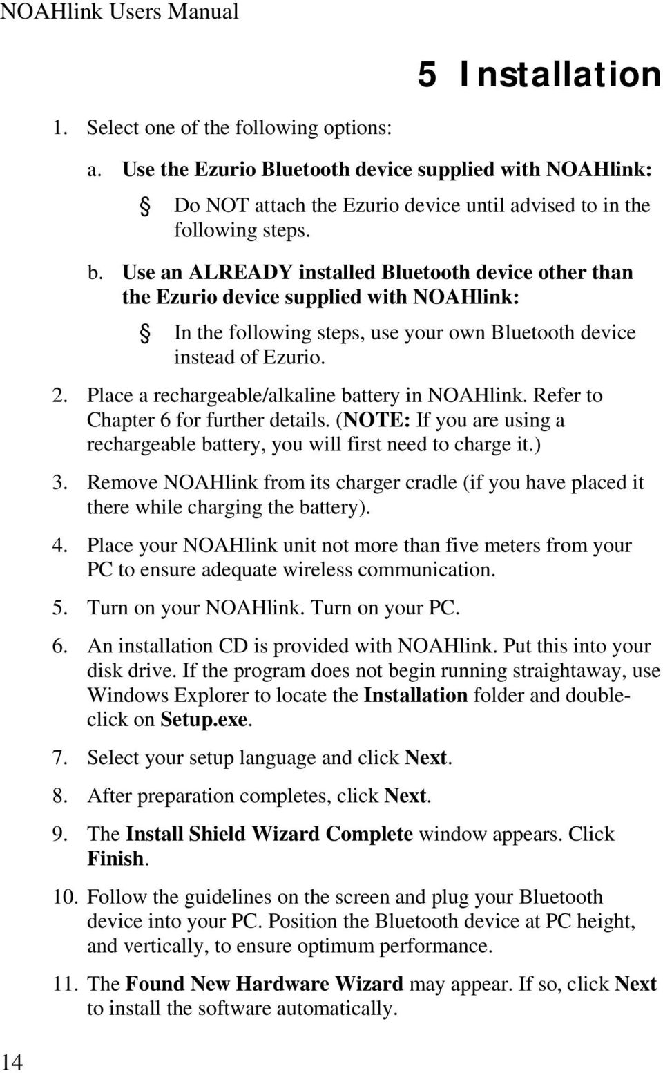 Use an ALREADY installed Bluetooth device other than the Ezurio device supplied with NOAHlink: In the following steps, use your own Bluetooth device instead of Ezurio. 2.