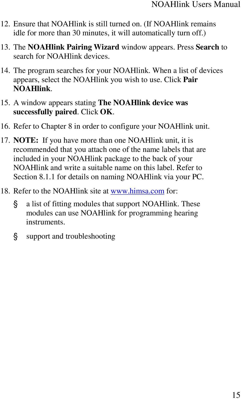 A window appears stating The NOAHlink device was successfully paired. Click OK. 16. Refer to Chapter 8 in order to configure your NOAHlink unit. 17.