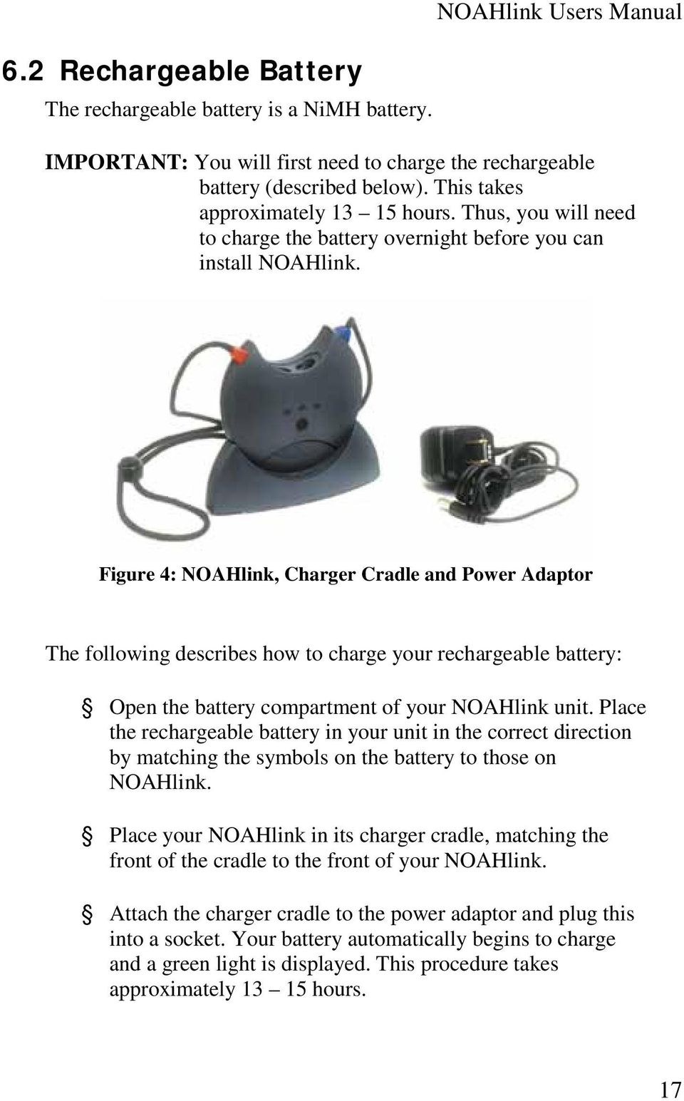 Figure 4: NOAHlink, Charger Cradle and Power Adaptor The following describes how to charge your rechargeable battery: Open the battery compartment of your NOAHlink unit.