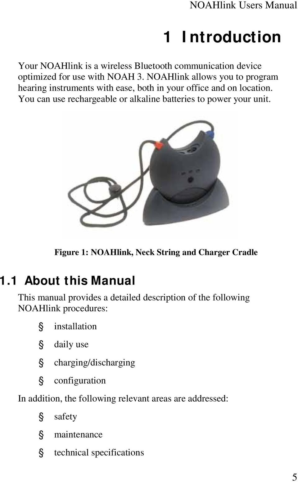 You can use rechargeable or alkaline batteries to power your unit. Figure 1: NOAHlink, Neck String and Charger Cradle 1.