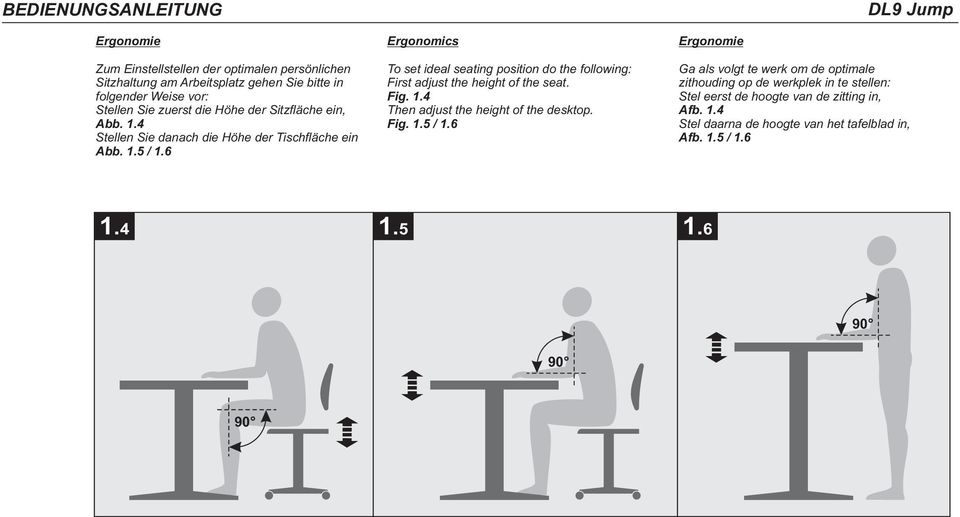 6 Ergonomics To set ideal seating position do the following: First adjust the height of the seat. Fig. 1.4 Then adjust the height of the desktop. Fig. 1.5 / 1.