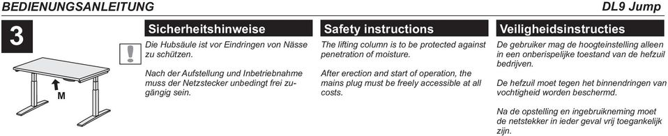 After erection and start of operation, the mains plug must be freely accessible at all costs.